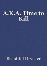 A.K.A. Time to Kill
