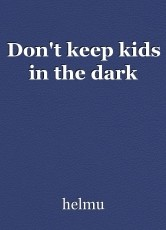 Don't keep kids in the dark