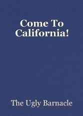 Come To California!