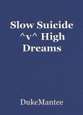 Slow Suicide ^v^ High Dreams