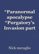 """Paranormal apocalypse ""Purgatory's Invasion part 2"""