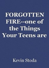 FORGOTTEN FIRE--one of the Things Your Teens are Reading and LearningFORGOTTEN FIRE--one of the Things Your Teens are Reading and Learning