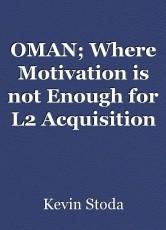 OMAN; Where Motivation is not Enough for L2 Acquisition