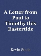 A Letter from Paul to Timothy this Eastertide