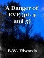 A Danger of EVP (pt. 4 and 5)