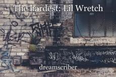The hardest: Lil Wretch