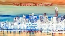 The Deadly City A novel