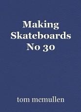 Making Skateboards No 30