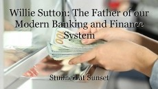 Willie Sutton: The Father of our Modern Banking and Finance System