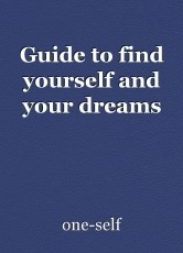 Guide to find yourself and your dreams