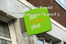 My Review on Benefit Documentaries on Channel 5