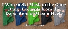 I Wore a Ski Mask to the Gang Bang: Excerpts from the Deposition of Mason Heely