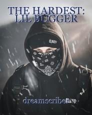 THE HARDEST: LIL BUGGER