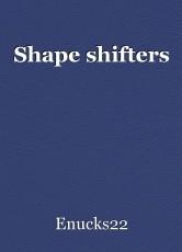 Shape shifters