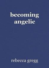 becoming angelic