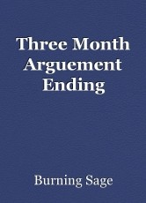 Three Month Arguement Ending