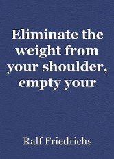 Eliminate the weight from your shoulder, empty your backpack