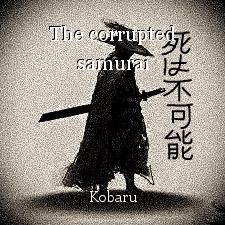 The corrupted samurai