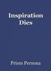 Inspiration Dies
