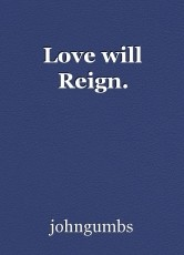 Love will Reign.