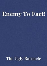 Enemy To Fact!