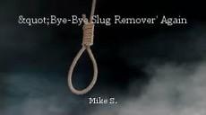 """""""Bye-Bye Slug Remover' Again"""
