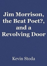 Jim Morrison, the Beat Poet?, and a Revolving Door Upbringing