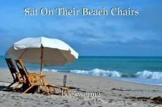 Sat On Their Beach Chairs