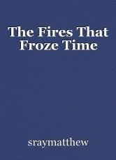 The Fires That Froze Time
