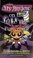 My Review on the film: The Powerpuff Girls: The Movie