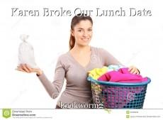 Karen Broke Our Lunch Date