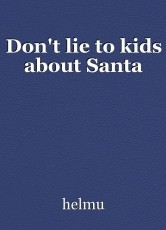 Don't lie to kids about Santa