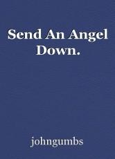 Send An Angel Down.