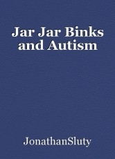 Jar Jar Binks and Autism