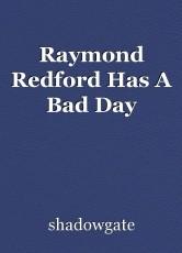 Raymond Redford Has A Bad Day