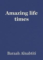 Amazing life times