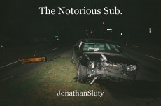 The Notorious Sub.