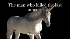 The man who killed the last unicorn