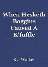 When Hesketh Boggins Caused A K'fuffle