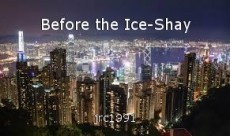 Before the Ice-Shay