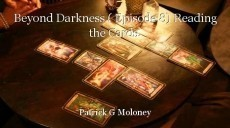 Beyond Darkness ( Episode 8) Reading the Cards.