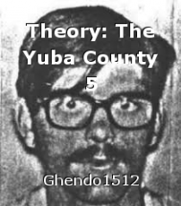 Theory: The Yuba County 5