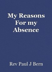 My Reasons For my Absence