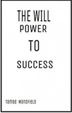THE WILL POWER TO SUCCESS