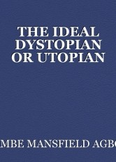 THE IDEAL DYSTOPIAN OR UTOPIAN