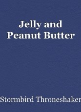 Jelly and Peanut Butter
