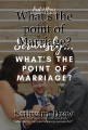 What's the point of Marriage?