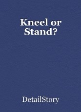 Kneel or Stand?