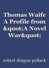 "Thomas Waife A Profile from ""A Novel War"""