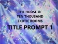House of Ten Thousand Exotic Rooms Title Prompt 1